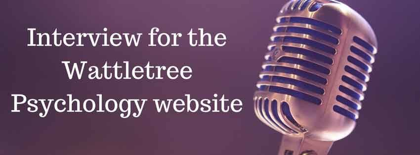 Interview For The Wattletree Psychology Website