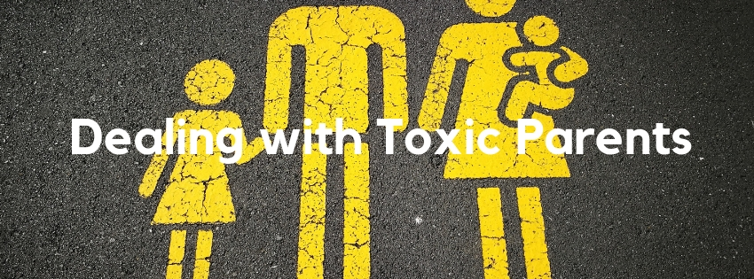 How To Deal With Toxic Parents