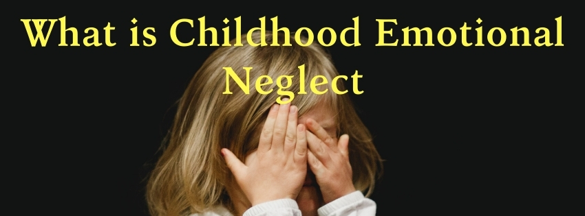 What Is Childhood Emotional Neglect